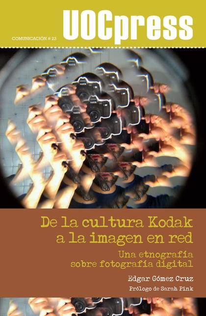 DE LA CULTURA KODAK A LA IMAGEN EN RED : UNA ETNOGRAFÍA SOBRE FOTOGRAFÍA DIGITAL