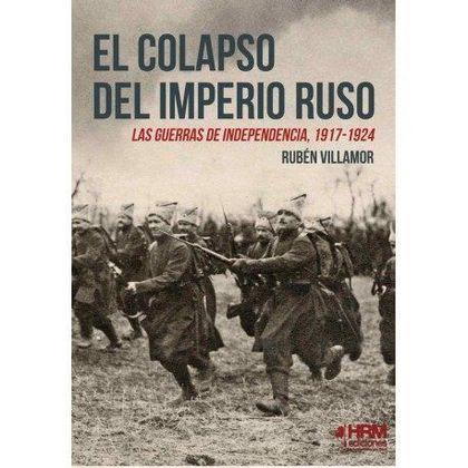 EL COLAPSO DEL IMPERIO RUSO. LAS GUERRAS DE INDEPENDENCIA, 1917-1924