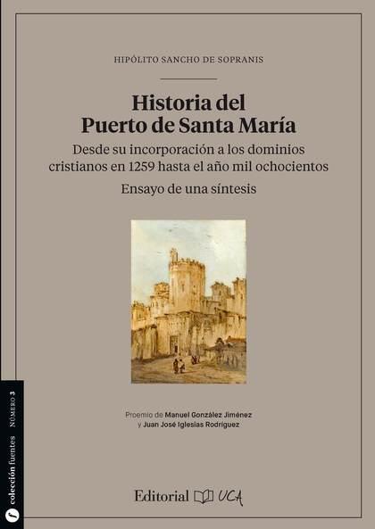 HISTORIA DEL PUERTO DE SANTA MARÍA. DESDE SU INCORPORACIÓN A LOS DOMINIOS CRISTI. ENSAYO DE UNA