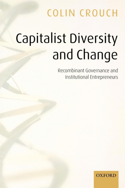 CAPITALIST DIVERSITY AND CHANGE RECOMBINANT GOVERNANCE AND INSTITUTIONAL ENTREPR