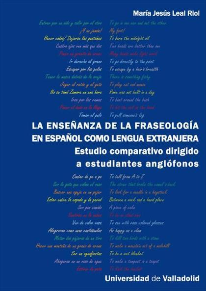 LA ENSEÑANZA DE LA FRASEOLOGÍA EN ESPAÑOL COMO LENGUA EXTRANJERA : ESTUDIO COMPARATIVO DIRIGIDO