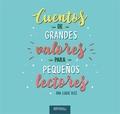 CUENTOS DE GRANDES VALORES PARA PEQUEÑOS LECTORES