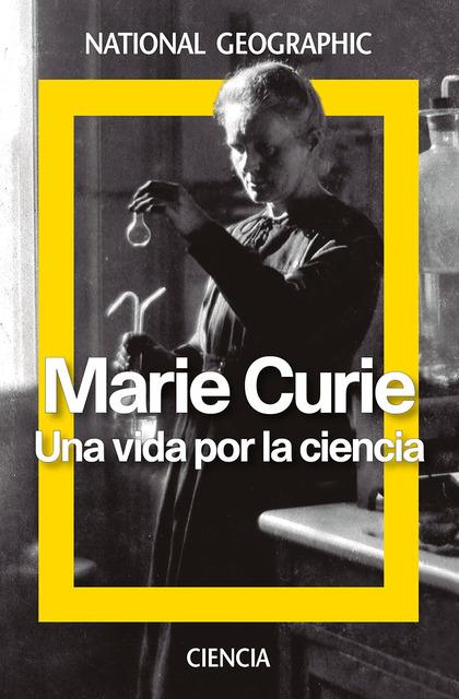 MARIE CURIE. UNA VIDA POR LA CIENCIA.