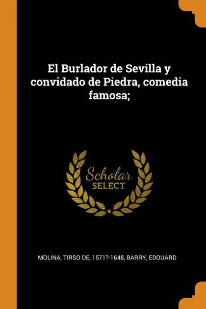 EL BURLADOR DE SEVILLA Y CONVIDADO DE PIEDRA, COMEDIA FAMOSA;.