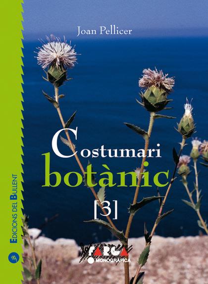 COSTUMARI BOTÀNIC 3. RECERQUES ETNOBOTÀNIQUES A LES COMARQUES CENTRALS VALENCIANES
