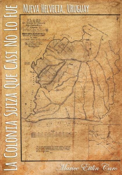 LA COLONIA SUIZA QUE CASI NO LO FUE. NUEVA HELVECIA, URUGUAY