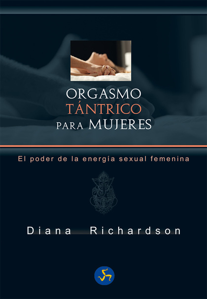 ORGASMO TÁNTRICO PARA MUJERES                                                   EL PODER DE LA