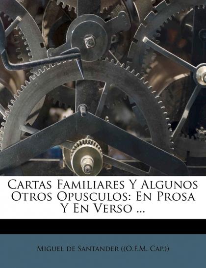 CARTAS FAMILIARES Y ALGUNOS OTROS OPUSCULOS