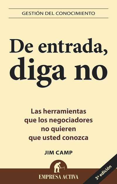DE ENTRADA, DIGA NO: LAS HERRAMIENTAS QUE LOS NEGOCIADORES NO QUIEREN