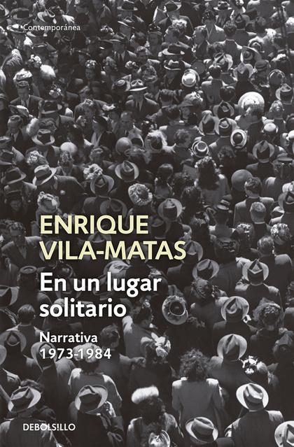 UN LUGAR SOLITARIO : NARRATIVA 1973-1984