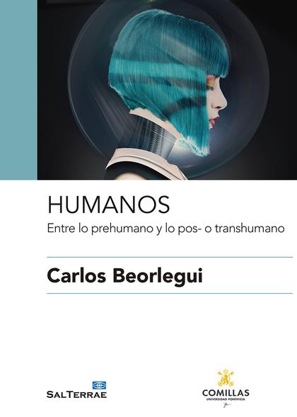 HUMANOS. ENTRE LO PREHUMANO Y LO POS- O TRANSHUMANO