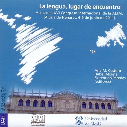 LA LENGUA, LUGAR DE ENCUENTRO : ACTAS DEL XVI CONGRESO INTERNACIONAL DE LA ALFAL, CELEBRADO EN