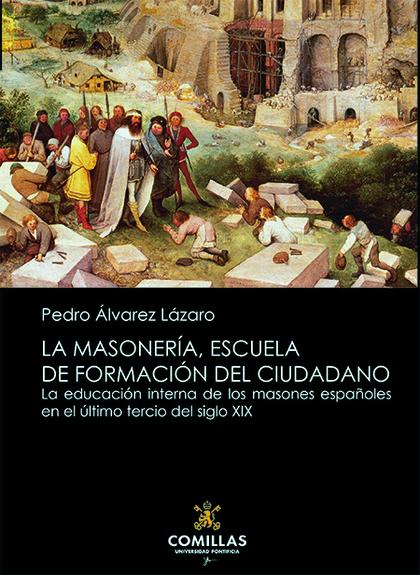 LA MASONERÍA, ESCUELA DE FORMACIÓN DEL CIUDADANO. LA EDUCACIÓN INTERNA DE LOS MASONES ESPAÑOLES