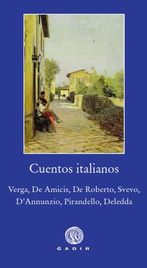 CUENTOS ITALIANOS. VERGA, DE AMICIS, DE ROBERTO, SVEVO, D´ANNUNZIO, PIRANDELLO, DELEDDA