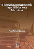EL TRANSPORTE TERRESTRE DE MERCANCÍAS: RESPONSABILIDAD POR AVERÍAS, FALTAS Y RETRASOS