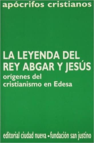 LEYENDA REY ABGAR JESUS ORIGENES CRISTIANISMO EDESA