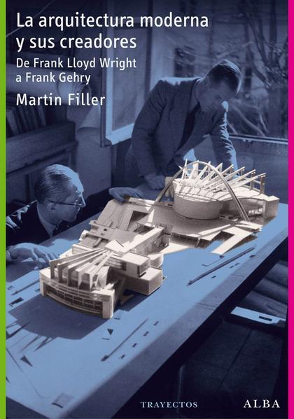 LA ARQUITECTURA MODERNA Y SUS CREADORES : DE FRANK LLOYD WRIGHT A FRANK GEHRY