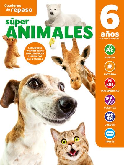 CUADERNO DE REPASO TEMÁTICO LUMINISCENTE 6 AÑOS SÚPER ANIMALES.