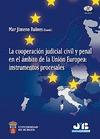 LA COOPERACIÓN JUDICIAL CIVIL Y PENAL EN EL ÁMBITO DE LA UNIÓN EUROPEA: INSTRUMENTOS PROCESALES