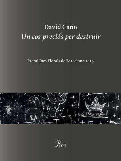 UN COS PRECIÓS PER DESTRUIR. PREMI JOCS FLORALS DE BARCELONA 2019