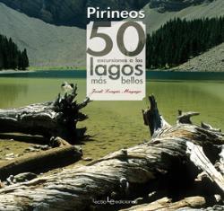 PIRINEOS. 50 EXCURSIONES A LOS LAGOS MÁS BELLOS.