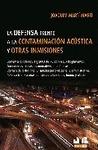 LA DEFENSA FRENTE A LA CONTAMINACIÓN ACÚSTICA Y OTRAS  INMISIONES : COMENTARIOS A LA LEY 37/200