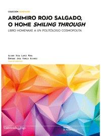 ARGIMIRO ROJO SALGADO, O HOME SMILING THROUGH.                                  LIBRO HOMENAXE