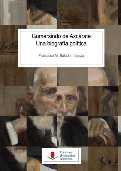 GUMERSINDO DE AZCÁRATE. UNA BIOGRAFÍA POLÍTICA.