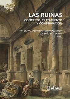 LAS RUINAS: CONCEPTO, TRATAMIENTO Y CONSERVACION. CONCEPTO, TRATAMIENTO Y CONSERVACION