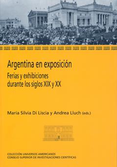 ARGENTINA EN EXPOSICIÓN : FERIAS Y EXHIBICIONES DURANTE LOS SIGLOS XIX Y XX
