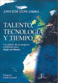 TALENTO, TECNONOLOGÍA Y TIEMPO: LOS PILARES DE UN PROGRESO CONSCIENTE PARA ELEGIR UN FUTURO