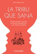 LA TRIBU QUE SANA. TERAPIA GRUPAL Y MANEJO DE GRUPOS TERAPÉUTICOS CON ENFOQUE GESTALT