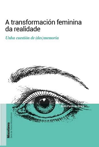 A TRANSFORMACIÓN FEMININA DA REALIDADE                                          UNHA CUESTIÓN D