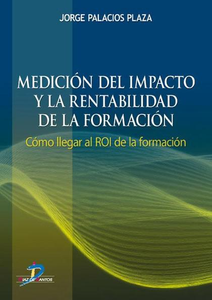 MEDICIÓN DEL IMPACTO Y LA RENTABILIDAD DE LA FORMACIÓN: CÓMO LLEGAR AL ROI DE LA FORMACIÓN