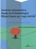 JUSTICIA RESTAURATIVA DESDE LA CRIMINOLOGÍA: MAPAS PARA UN VIAJE INICIAL.