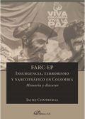 FARC-EP. INSURGENCIA, TERRORISMO Y NARCOTRÁFICO EN COLOMBIA. MEMORIA Y DISCURSO