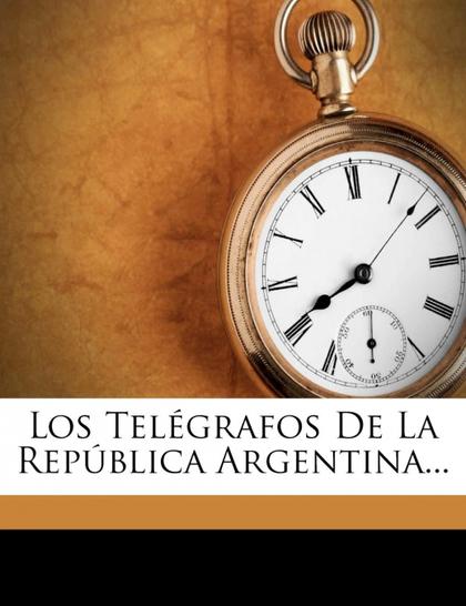 LOS TELÉGRAFOS DE LA REPÚBLICA ARGENTINA...
