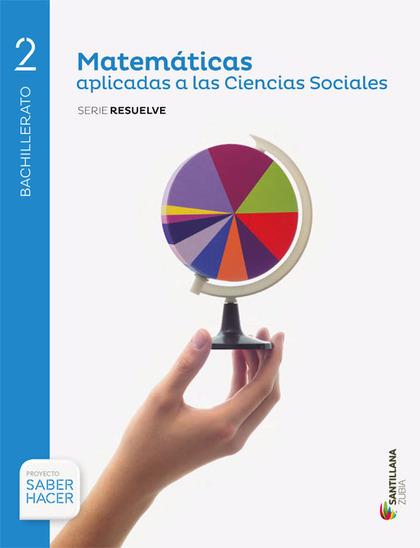 MATEMATICAS APLICADAS A LAS CIENCIAS SOCIALES SERIE RESUELVE 2 BTO SABER HACER.
