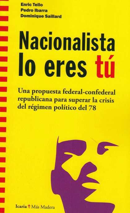 NACIONALISTA LO ERES TÚ. UNA PROPUESTA FEDERAL-CONFEDERAL REPUBLICANA PARA SUPERAR LA CRISIS DE