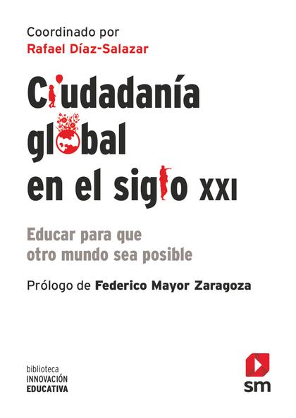 CIUDADANIA GLOBAL EN EL SIGLO XXI. EDUCAR PARA QUE OTRO MUNDO SEA POSIBLE