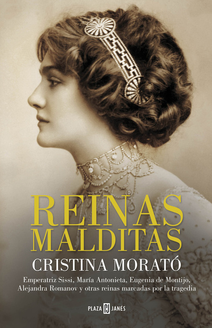 REINAS MALDITAS. EMPERATRIZ SISSI, MARÍA ANTONIETA, EUGENIA DE MONTIJO, ALEJANDRA ROMANOV Y OTR
