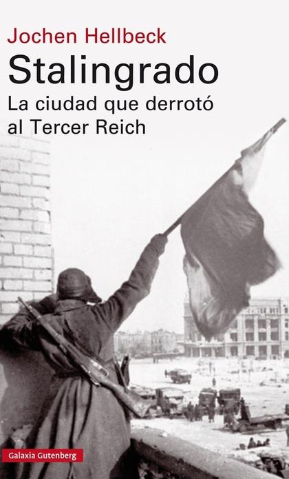 STALINGRADO. LA CIUDAD QUE DERROTÓ AL TERCER REICH
