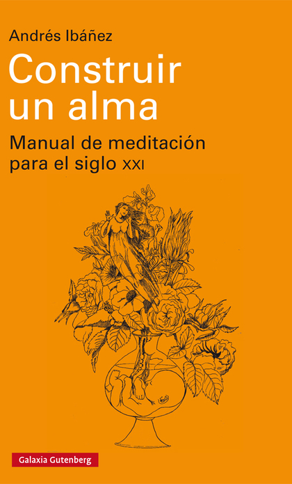 CONSTRUIR UN ALMA. MANUAL DE MEDITACIÓN PARA EL SIGLO XXI