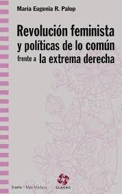 REVOLUCION FEMINISTA Y POLITICAS DE LO COMUN FRENTE A LA EXTREMA DERECHA.