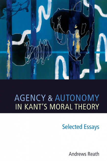 AGENCY AND AUTONOMY IN KANT´S MORAL THEORY