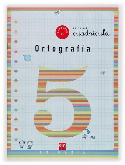 ORTOGRAFÍA, 5 EDUCACIÓN PRIMARIA, (VERSIÓN CUADRÍCULA)