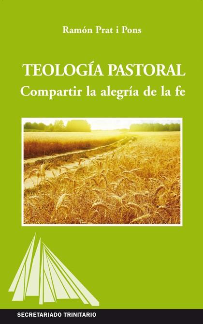TEOLOGIA PASTORAL. COMPARTIR LA ALEGRIA DE LA FE.