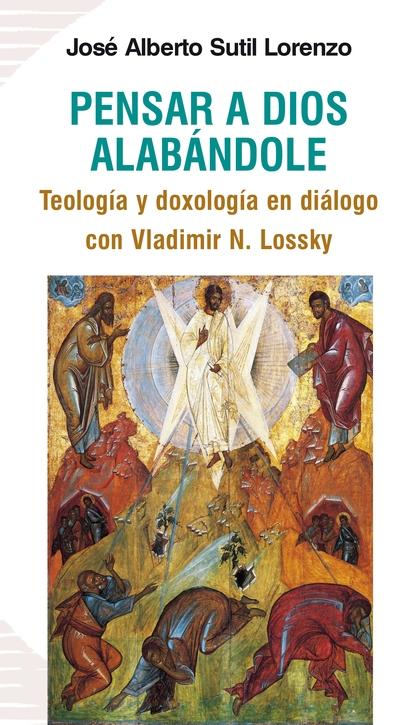 PENSAR A DIOS ALABÁNDOLE. TEOLOGÍA Y DOXOLOGÍA EN DIÁLOGO CON VLADIMIR N. LOSSKY