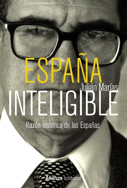 ESPAÑA INTELIGIBLE : RAZÓN HISTÓRICA DE LAS ESPAÑAS