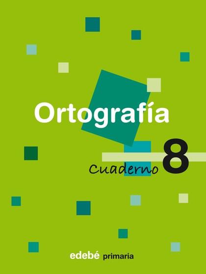 ORTOGRAFÍA, EDUCACIÓN PRIMARIA, 2 CICLO. CUADERNO 8